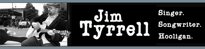 Jim Tyrrell - Singer/Songwriter/Hooligan