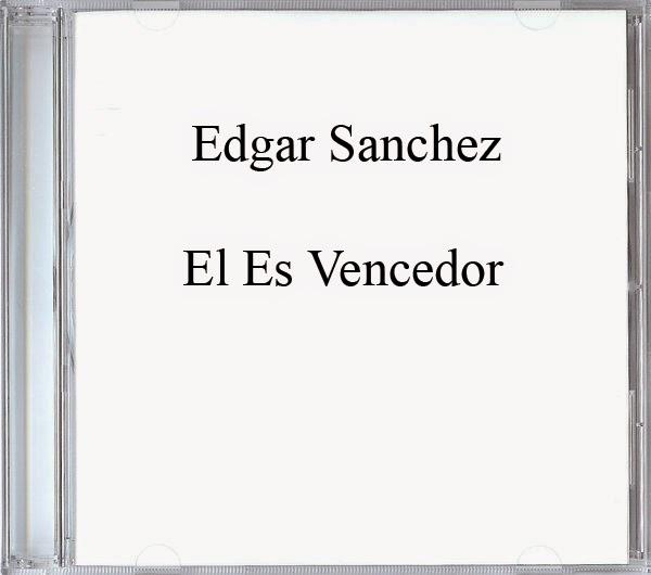 Edgar Sanchez-El Es Vencedor-