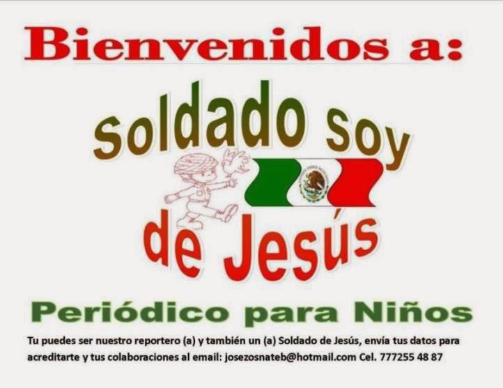 Bienvenidos a www.Soldado-soy-de-Jesus.Periodico-para-niños.blogspot.com