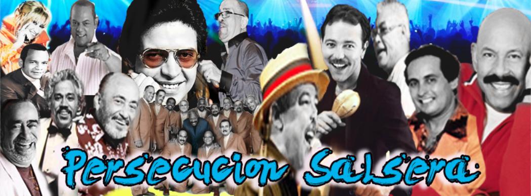PERSECUCION SALSERA