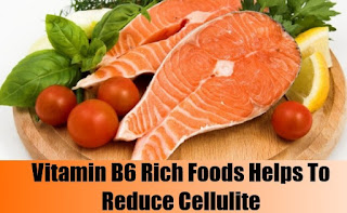How To Get Rid Of Cellulite - Vitamin B6 Rich Foods