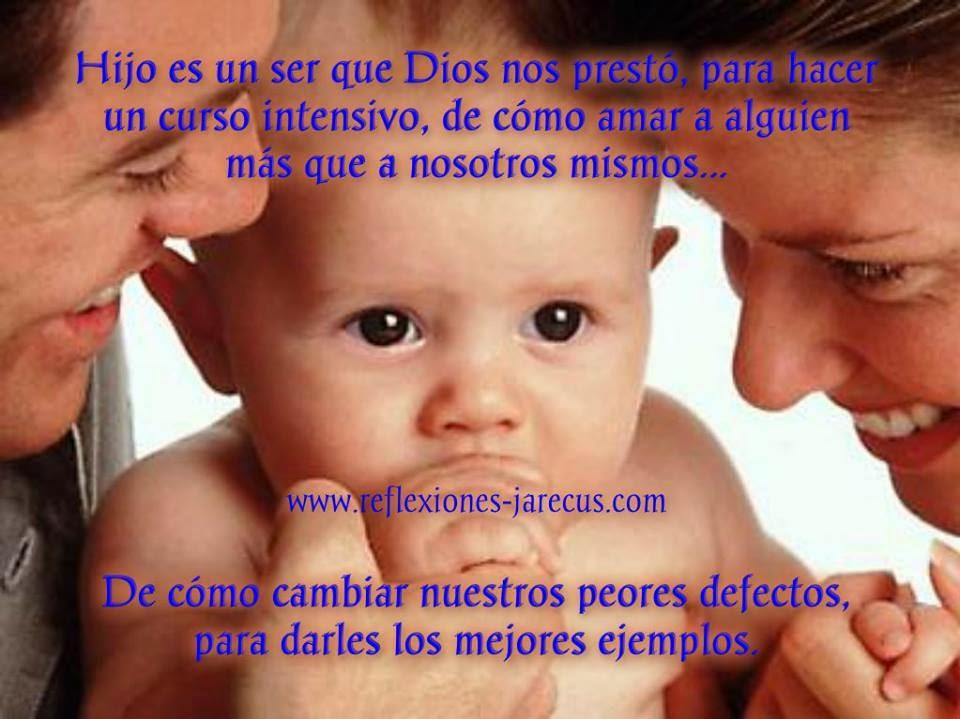 Hijo es un ser que Dios nos prestó para hacer un curso intensivo de cómo amar a alguien más