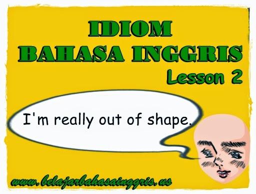 Idiom Bahasa Inggris : Lesson 2 | www.belajarbahasainggris.us