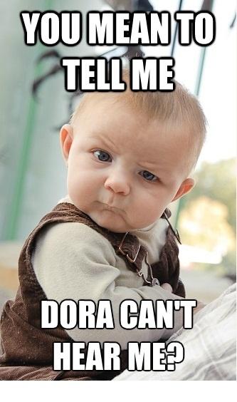 Dora+can%E2%80%99t+hear+me