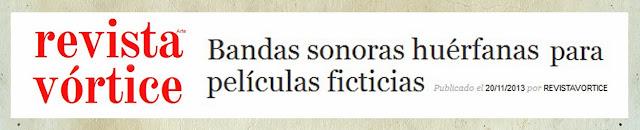 http://revistavortice.wordpress.com/2013/11/20/bandas-sonoras-huerfanas-para-peliculas-ficticias/