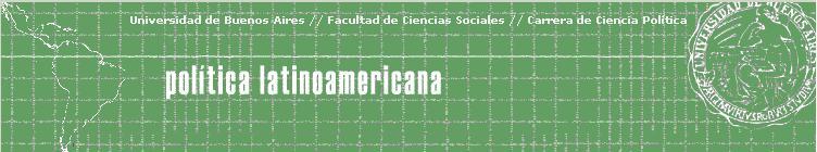 Política Latinoamericana - Ciencia Política - Sociales - UBA