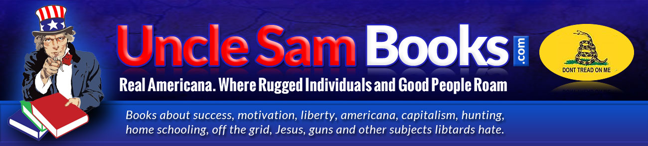 Uncle Sam Books - Success, Capitalism, Jesus, Guns, Testicular Fortitude, Rugged Individualism etc