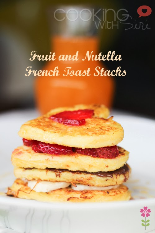 Easy Fruit and Nutella French Toast Stacks