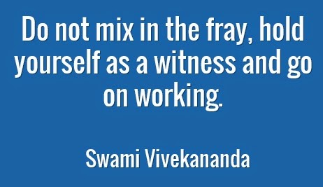 Do not mix in the fray, hold yourself as a witness and go on working.