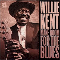 Willie Kent - Make Room For The Blues