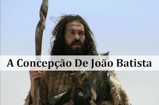 A Concepção De João Batista