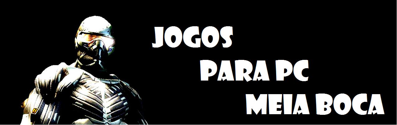 JOGOS PARA PC MEIA BOCA