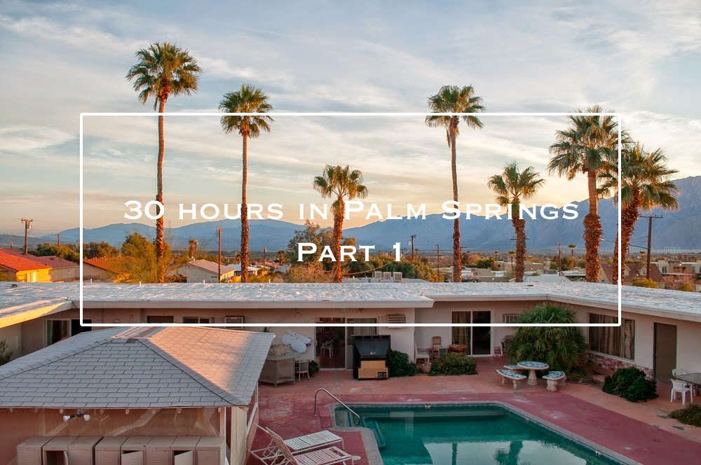 http://www.whoamaria.com/2015/02/30-hours-in-palm-springs-part-1.html