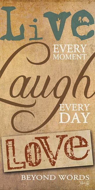 Live Every Moment Laugh Every Day Love Beyond Words God