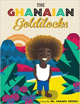 The Ghanaian Goldilocks by Dr. Tamara Pizzoli