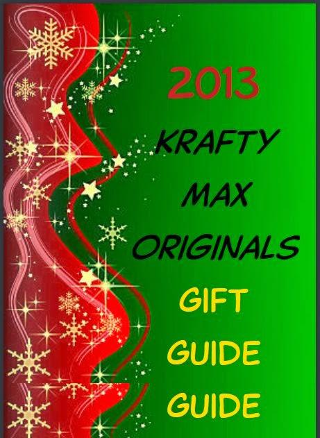 http://kraftymax.blogspot.com/2013/11/2013-krafty-max-original-gift-guide_27.html
