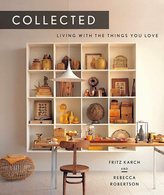 Good Friends (and Official Design Heroes) Fritz Karch And Rebecca Robertson  Just Published A Stunning Book, Collected: Living With The Things You Love,  ...
