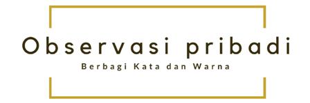 Observasi Pribadi: Lifestyle, parenting, menulis, buku