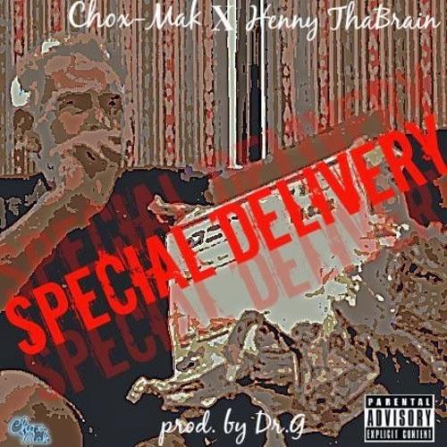 """Chox-Mak (@Chox_Mak910) & Henny Tha Brain (@HennyThaBrain) - """" Special Delivery """""""