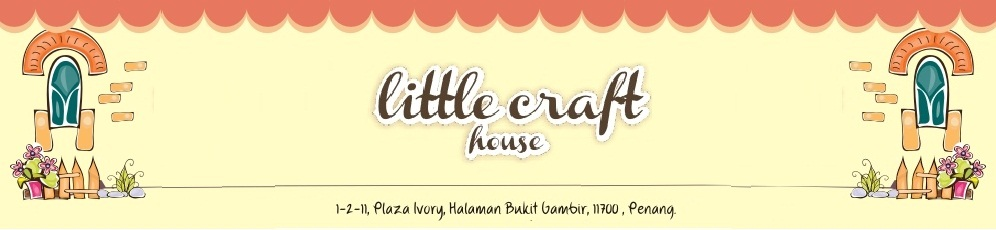 ♥ ♥ ♥ ♥ ♥ Little Craft House , Pen@ng  ♥ ♥ ♥ ♥ ♥