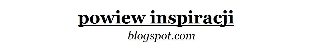 POWIEW INSPIRACJI: styl życia, podróże, zdrowie, uroda, kuchnia, polecane produkty