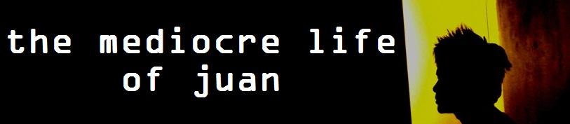 the mediocre life of juan