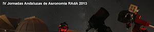 lV Jornadas Andaluzas de Astronomia RAdA 2013