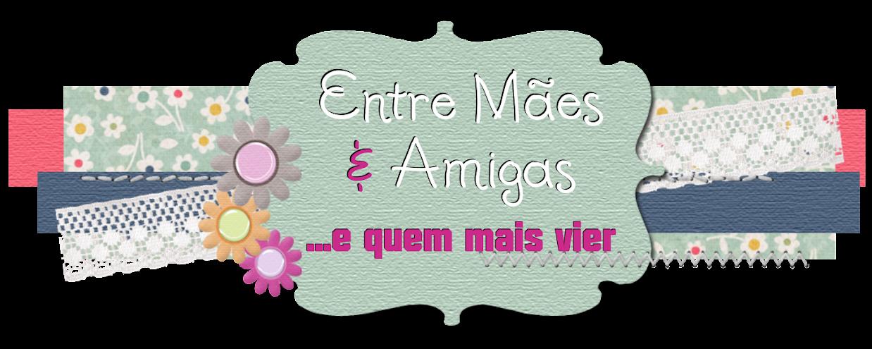 · ENTRE MÃES & AMIGAS ·