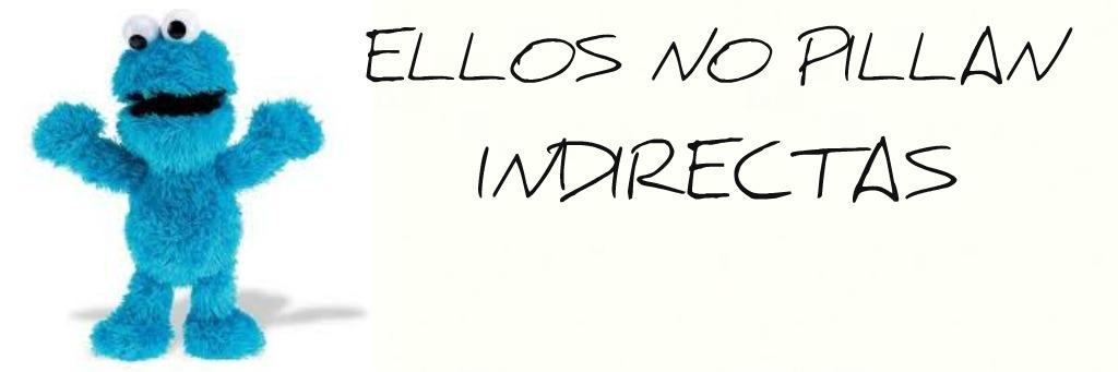 ELLOS NO PILLAN INDIRECTAS