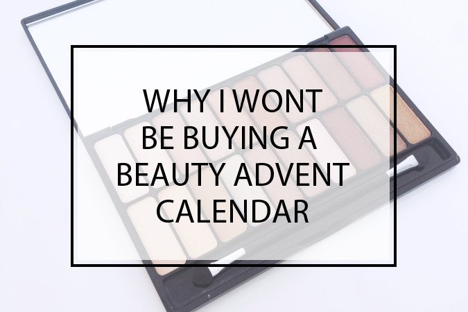 Why I Won't Be Buying a Beauty Advent Calendar