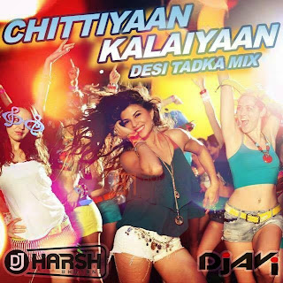 CHITTIYAAN KALAIYAAN DESI TADKA REMIX - DJ HARSH BHUTANI &  DJ AVI