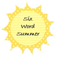 Six Word Summer