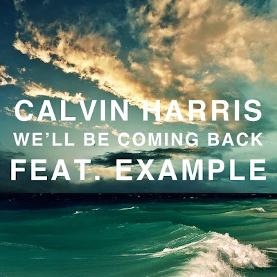 Calvin Harris - We'll Be Coming Back (feat. Example)
