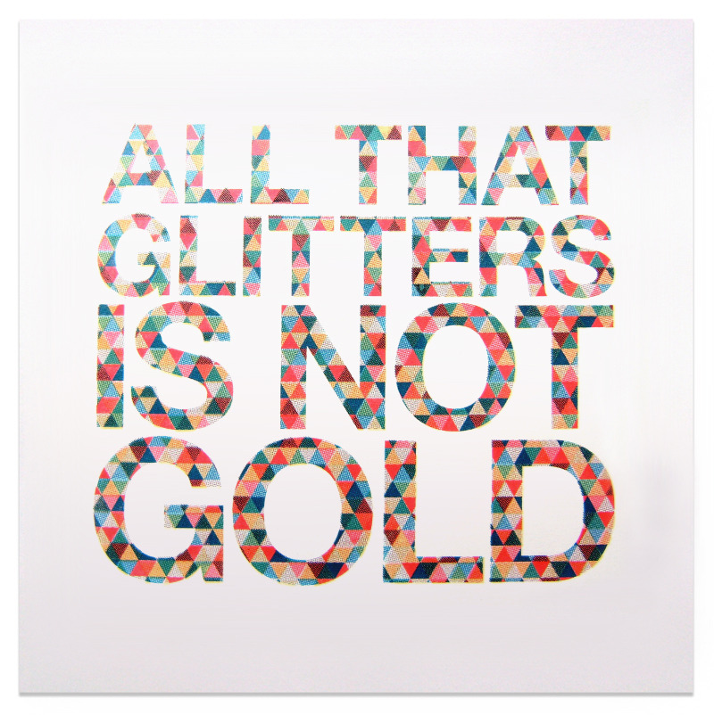 all that glisters is not gold Origin the original form of this phrase was 'all that glisters is not gold' the 'glitters' version long ago superseded the original and is now almost universally used.