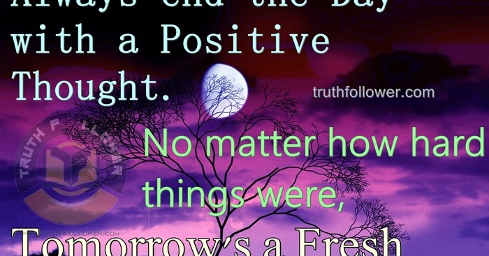 Always end the Day with a Positive Thought