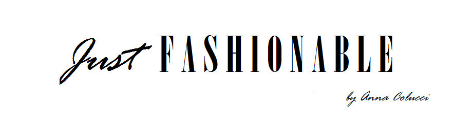 JUST FASHIONABLE BLOG di Anna Colucci