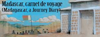 Madagascar, carnet de voyage (Madagascar, a Journey Diary)