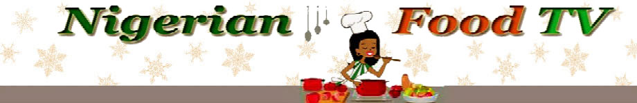 Nigerian Food Recipes TV| Nigerian Food blog, Nigerian Cuisine, Nigerian Food TV, African Food Blog