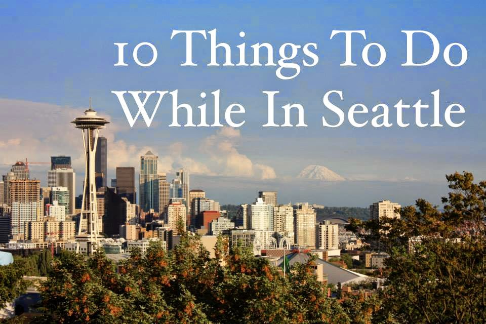 Things To Do While In Seattle Every Child Is A Blessing - 10 things to see and do in seattle