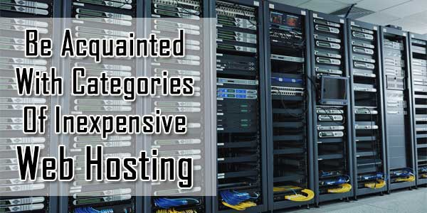 A Study About Categories Of Inexpensive Web Hosting