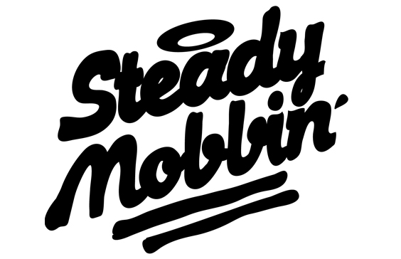 ITS STEADY MOBBIN´   BABY!