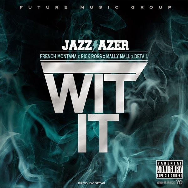Jazz Lazer - Wit It (feat. French Montana, Rick Ross, Mally Mall & Detail) - Single  Cover