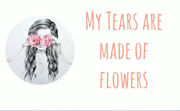 My Tears are Made of Flowers
