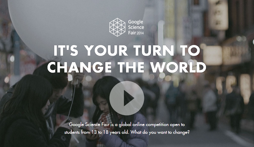 Google's Science Fair 2014 calls, lets change the world