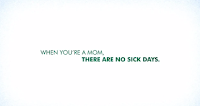 When You're a Mom, There Are No Sick Days?