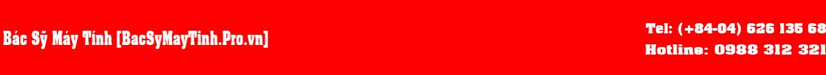 Bác Sỹ Máy Tính [BacSyMayTinh.Pro.vn] - ĐỘI CỨU HỘ MÁY TÍNH CHUYÊN NGHIỆP
