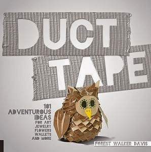 Duct Tape : 101 Adventurous Ideas for Art, Jewelry, Flowers, Wallets and More cover