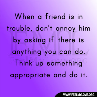 When a friend is in trouble, don't annoy him