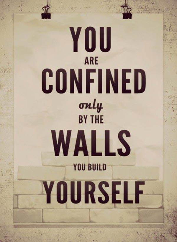 You are confined only by the walls you build yourself image