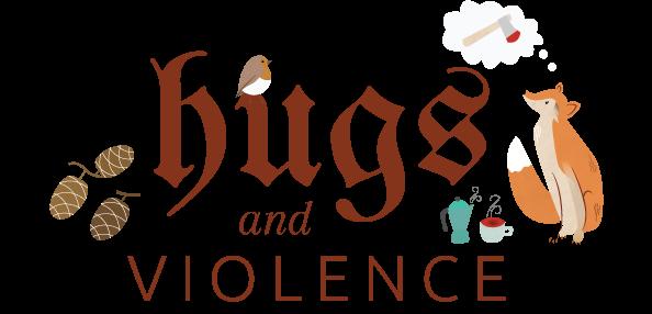 Hugs and Violence